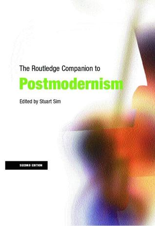 The Routledge Companion to Postmodernism by Stuart Sim