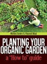 "Planting your organic garden and ""How To"" guide"