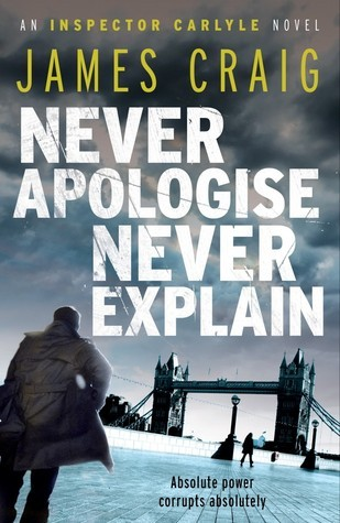 Never Apologise, Never Explain (Inspector Carlyle #2)