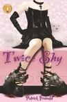 Twice Shy (Twice Shy #1)