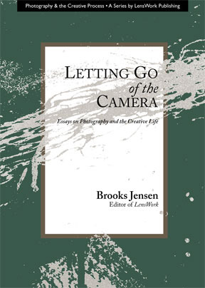 Letting Go Of The Camera Essays On Photography And The Creative  Letting Go Of The Camera Essays On Photography And The Creative Life By  Brooks Jensen