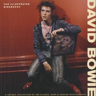 David Bowie: The Illustrated Biography: A Unique Collection of 200 Classic, Rare & Unseen Photograph