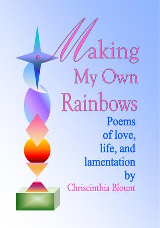 making-my-own-rainbows-poems-of-love-life-and-lamentation