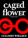 Caged Flower Series: Book Four