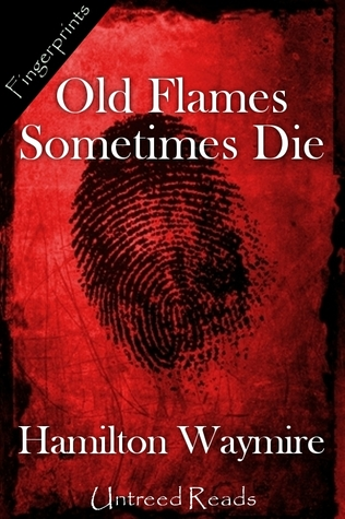 Old Flames Sometimes Die by Hamilton Waymire