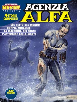 Agenzia Alfa n. 18: Sul tetto del mondo - Doppia minaccia -  La macchina dei sogni - L'asteroide della morte