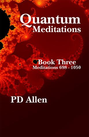 Quantum Meditations; Book Three: Meditations 698 - 1050