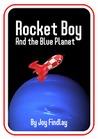 Rocket Boy and the Blue Planet by Joy Findlay