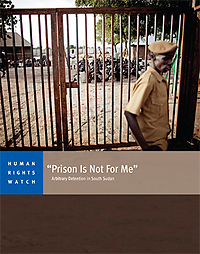 """Prison Is Not For Me"": Arbitrary Detention in South Sudan"