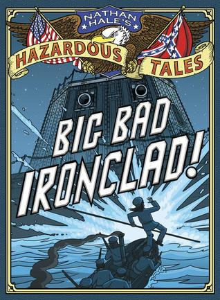 Big Bad Ironclad! (Nathan Hale's Hazardous Tales, #2)