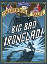 Nathan Hale's Hazardous Tales: Big Bad Ironclad! (Nathan Hale's Hazardous Tales, #2)