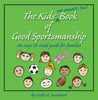 The Kids' (and parents', too!) Book of Good Sportsmanship: An easy-to-read guide for families
