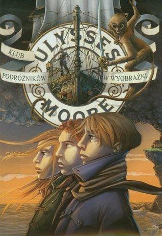 Klub Podróżników w Wyobraźni (Ulysses Moore, #12)