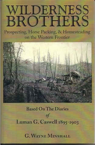 Wilderness Brothers, Prospecting, Horse Packing & Homesteading on the Western Frontier