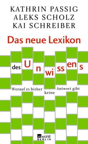 Das neue Lexikon des Unwissens by Kathrin Passig