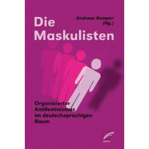 Die Maskulisten: Organisierter Antifeminismus im deutschsprachigen Raum