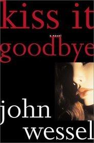 Kiss It Goodbye by John Wessel