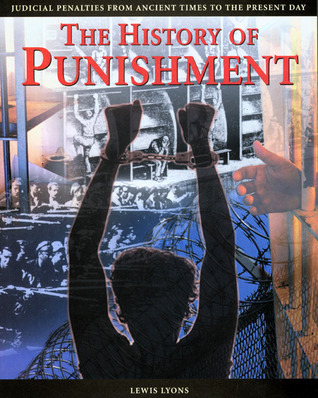 The History of Punishment: Judicial Penalties from Ancient Times to the Present Day