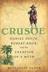 Crusoe: Daniel Defoe, Robert Knox and the Creation of a Myth