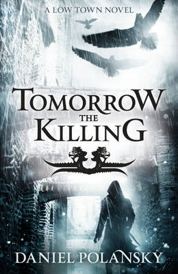 Tomorrow the Killing (Low Town, #2)