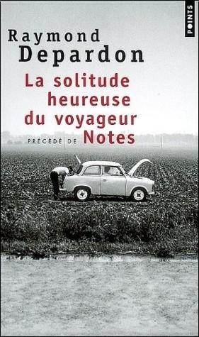 La Solitude Heureuse Du Voyageur: Précédé De Notes