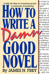 How to Write a Damn Good Novel by James N. Frey