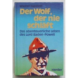 Der Wolf, der nie schläft: Das abenteuerliche Leben des Lord Baden Powell