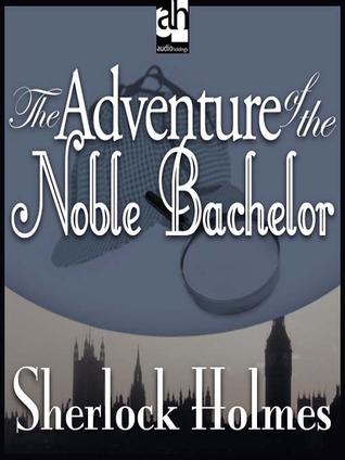 """Der Junggeselle von Adel: Die Abenteuer des Sherlock Holmes (""""The Noble Bachelor"""")"""
