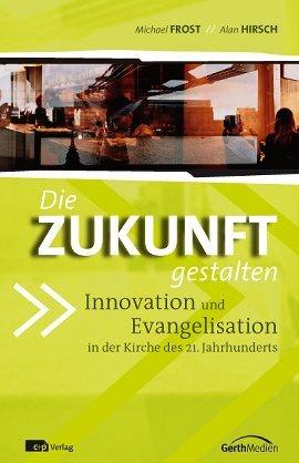 Die Zukunft gestalten : Innovation und Evangelisation in der Kirche des 21. Jahrhunderts
