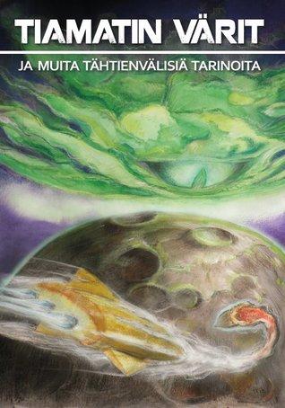 Tiamatin värit ja muita tähtienvälisiä tarinoita