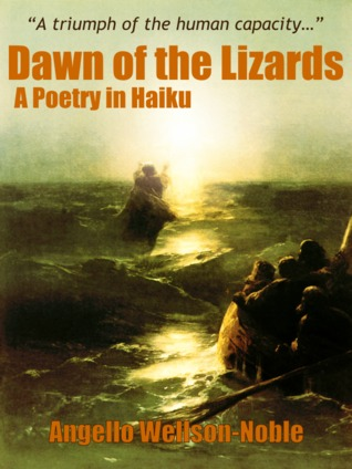 Dawn of the lizards, a poetry in haiku by Angello Wellson-Noble