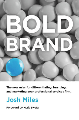Bold Brand: The New Rules for Differentiating, Branding, and Marketing Your Professional Services Firm