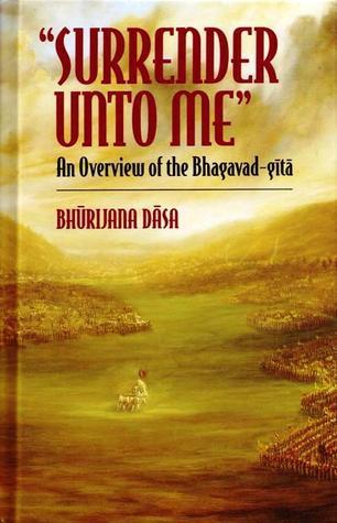Surrender Unto Me: An Overview of the Bhagavad-Gītā