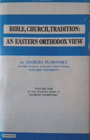 bible-church-tradition-an-eastern-orthodox-view-volume-one-in-the-collected-works-of-georges-florovsky