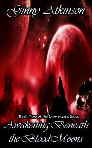 Awakening Beneath the Blood Moons (Lumenessa Saga, # 2)