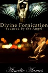 Seduced by the Angel (Divine Fornication, #1)