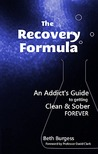 The Recovery Formula: An Addict's Guide to getting Clean & Sober Forever