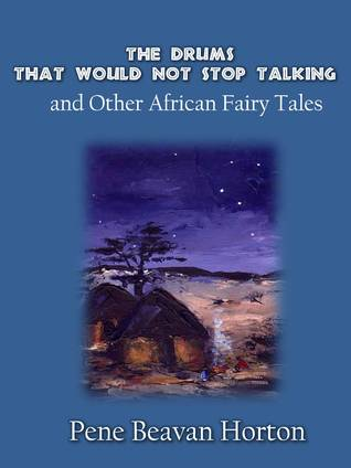 the-drums-that-would-not-stop-talking-and-other-african-fairy-tales