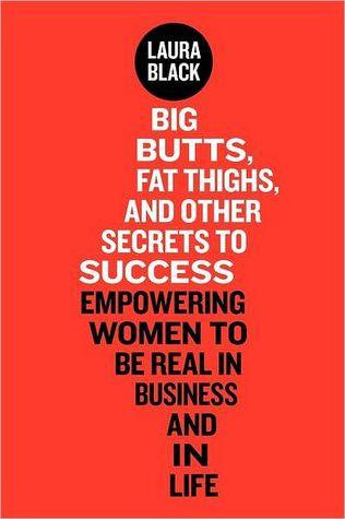 Big Butts, Fat Thighs, and Other Secrets to Success by Laura  Black
