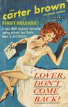 Lover, Don't Come Back! by Carter Brown