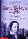 Anne Boleyn and Me: The Diary of Elinor Valjean, London, 1525-1536