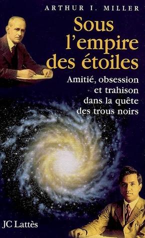 Sous L'empire Des Étoiles: Amitié, Obsession Et Trahison Dans La Quête Des Trous Noirs
