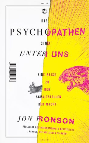Die Psychopathen sind unter uns: Eine Reise zu den Schaltstellen der Macht