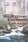 Run, River Currents