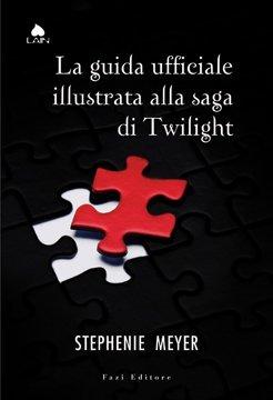 La guida ufficiale illustrata alla saga di twilight by Stephenie Meyer