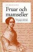 Fruar och mamseller: Kvinnor inom sydsvensk borgerlighet 1790 - 1870