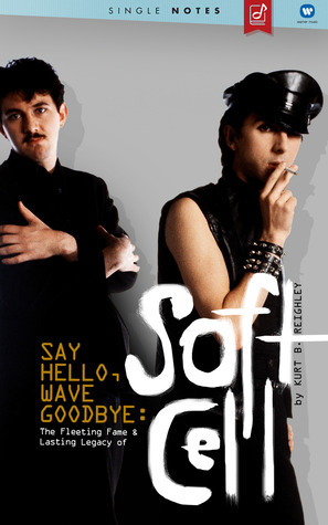 Say Hello, Wave Goodbye: The Fleeting Fame & Lasting Legacy of Soft Cell