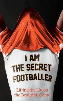 I Am The Secret Footballer - The Secret Footballer