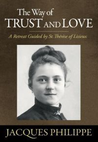 The Way of Trust and Love - A Retreat Guided By St. Therese of Lisieux