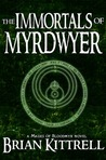 The Immortals of Myrdwyer (Mages of Bloodmyr, #3)
